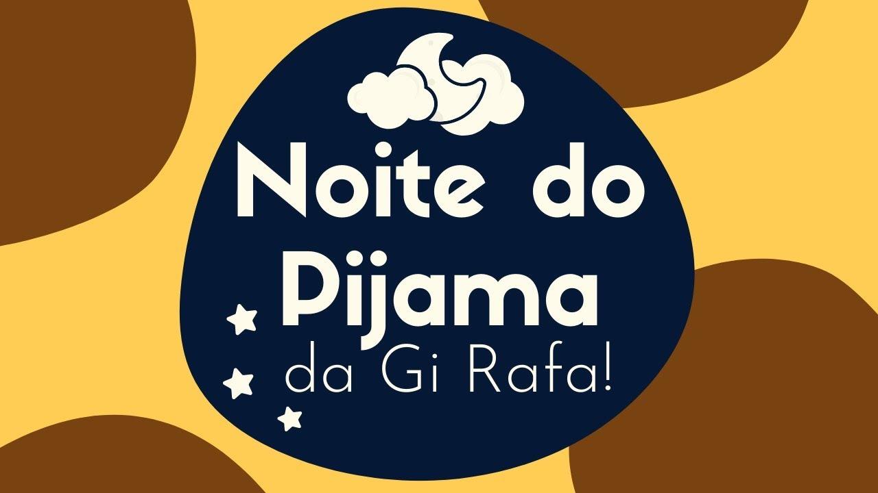 Noite do Pijama da Gi Rafa!