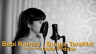 BUNGA TERAKHIR - BEBBY ROMEO LIVE COVER DELLA FIRDATIA