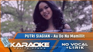 Putri Siagian - Au Do Na Mamillit | Karaoke - No Vocal