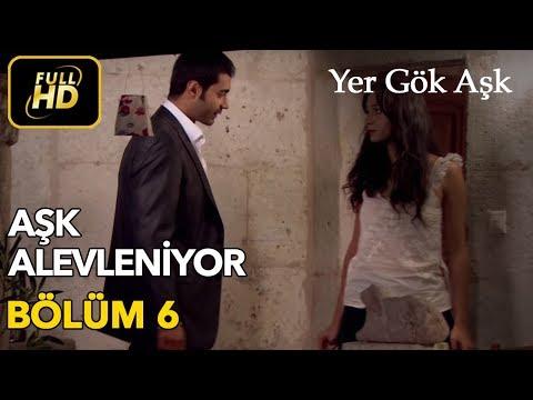 Yer Gök Aşk 6. Bölüm / Full HD (Tek Parça) - Aşk Alevleniyor
