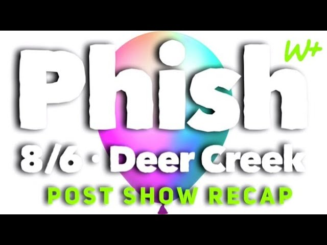 Phish 8/6/21 - Deer Creek, IN - Show Recap