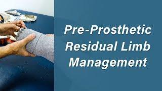 Residual Limb Management - Prosthetic Training: Episode 1