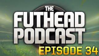 The Futhead Podcast Episode 34
