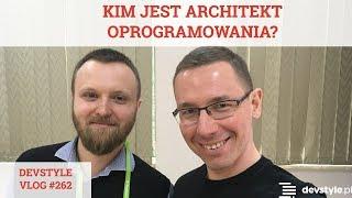 KIM jest ARCHITEKT Oprogramowania? [devstyle vlog #262]