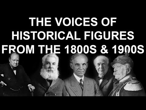 The Voices Of Famous Historical Figures From The 1800s And 1900s