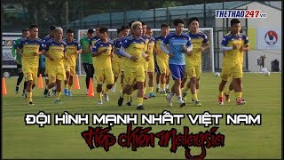 Đội hình mạnh nhất Việt Nam đấu Malaysia: Bất ngờ cho Tan Cheng Hoe