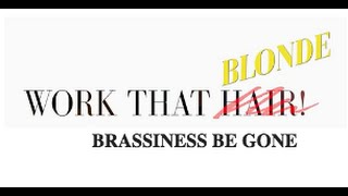 WORK THAT HAIR! BRASSINESS BE GONE