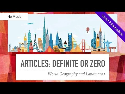 Definite Article or No Article: World Geography & Landmarks (No Music) from YouTube · Duration:  13 minutes 22 seconds