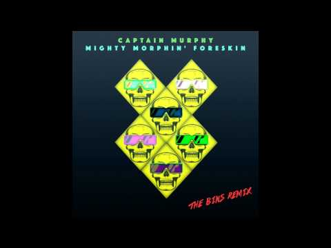 Captain Murphy - Mighty Morphin' Foreskin (The Bins Remix)