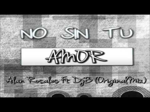 Alan Rosales Ft Dj B - No Sin Tu Amor (OriginalMix)...