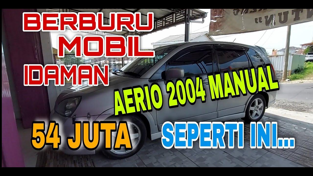 BERBURU MOBIL IDAMAN SUZUKI AERIO 2004 MANUAL 54 JUTA