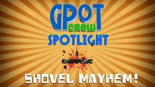 GPOT CREW SPOTLIGHT - SHOVEL MAYHEM