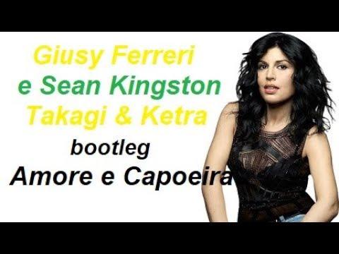 Amore e Capoeira - Takagi & Ketra - Giusy Ferreri e Sean Kingston - Bootleg & Testo *FREE DL*
