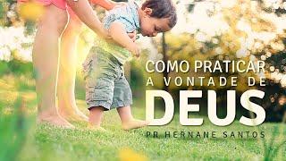 Como Praticar a Vontade de Deus - Pr Hernane Santos