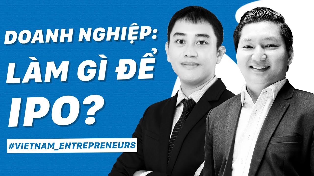 Chặng đường IPO: Luật Chứng khoán mới và thực tế triển khai| Vietnam Entrepreneurs