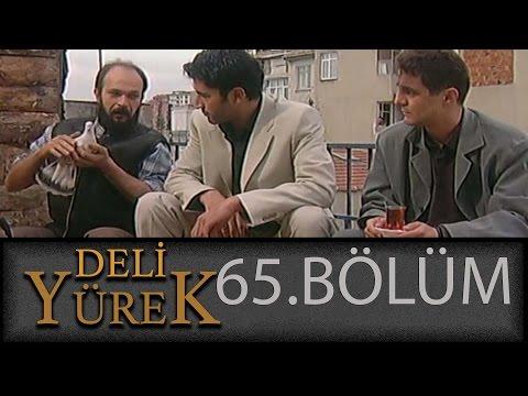 Deli Yürek 65.Bölüm Tek Part İzle (HD)