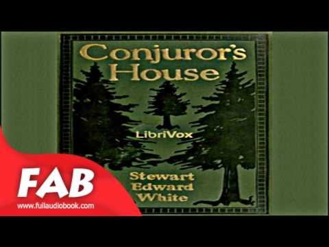 Conjuror's House, a Romance of the Free Forest Full Audiobook by Stewart Edward WHITE