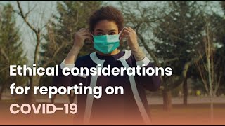 Ethical considerations for reporting on COVID-19