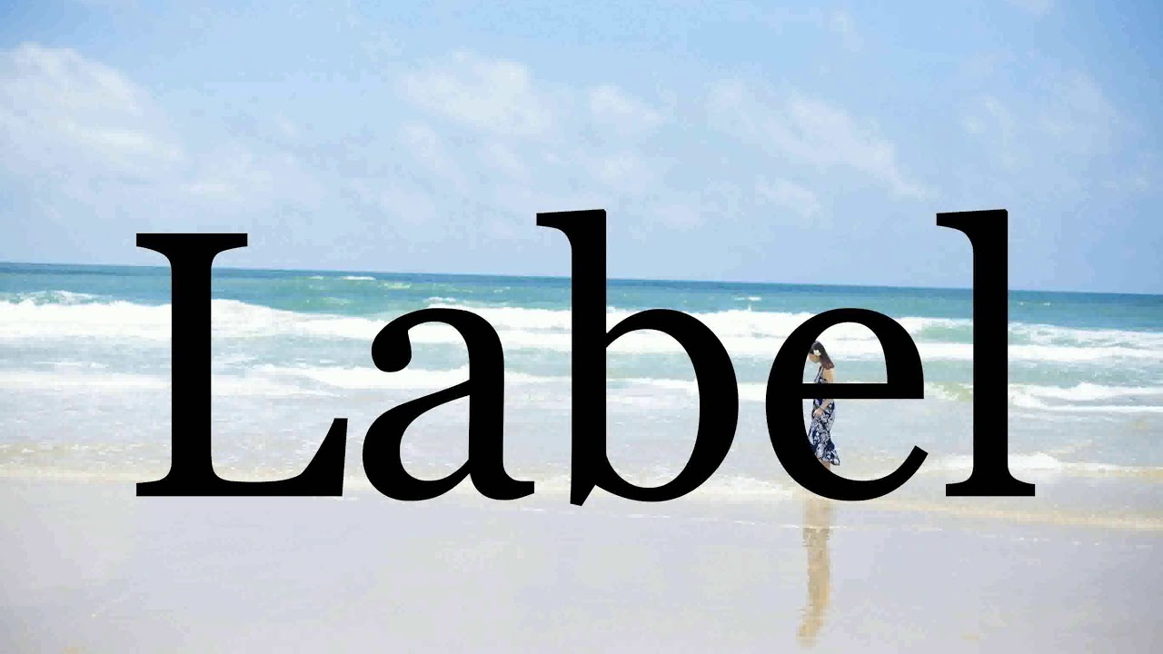 How To Pronounce Label🌈🌈🌈🌈🌈🌈Pronunciation Of Label - YouTube