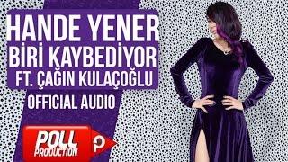 Hande Yener Ft. Çağın Kulaçoğlu - Biri Kaybediyor - ( Official Audio )