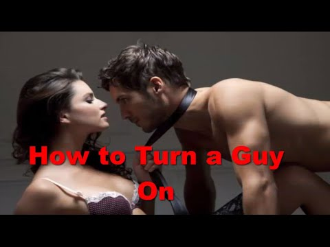 How To Turn A Guy On Sexually
