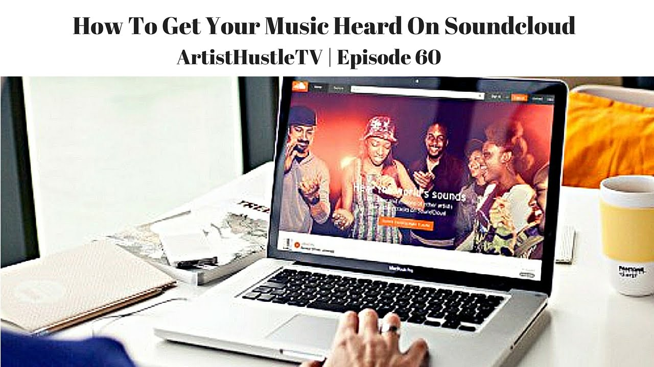 How to get your music heard on soundcloud artisthustle tv episode how to get your music heard on soundcloud artisthustle tv episode 60 malvernweather Image collections