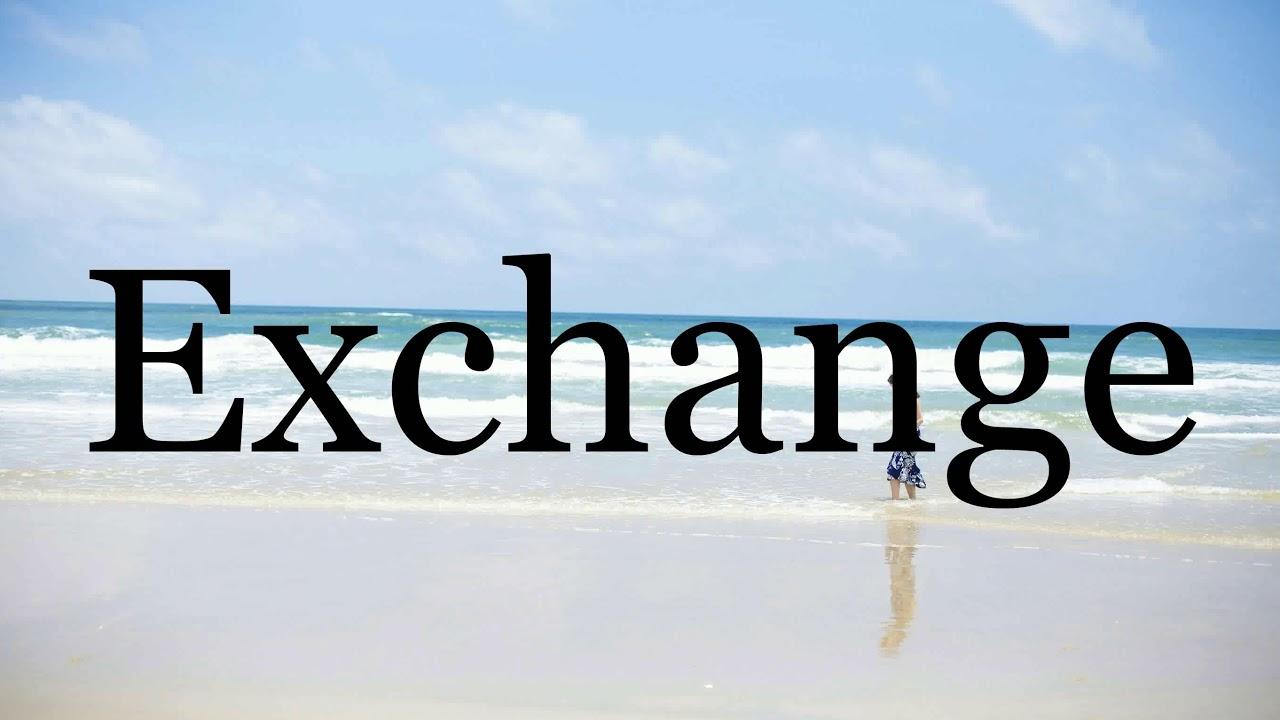 How To Pronounce Exchange🌈🌈🌈🌈🌈🌈Pronunciation Of Exchange