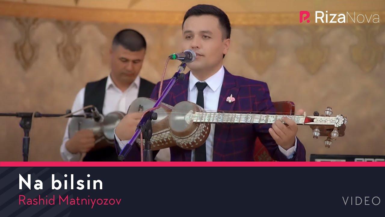 Rashid Matniyozov - Na bilsin | Рашид Матниёзов - На билсин (VIDEO)