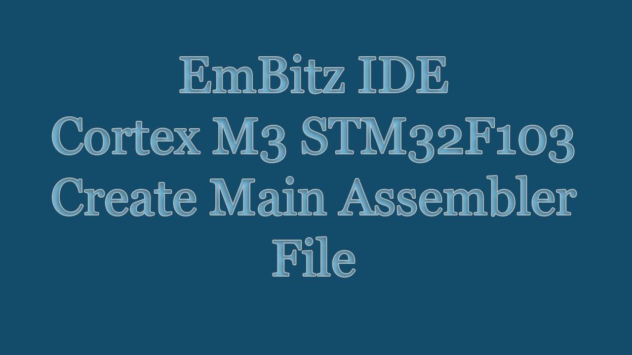 EmBitz IDE Tutorial - Create STM32F103 Cortex M3 Assembler Main File