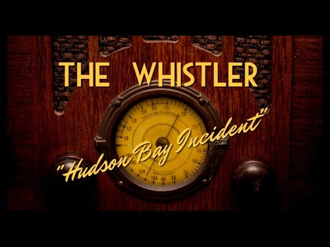 """Classic Mystery Radio-The Whistler-""""Hudson Bay Incident"""""""