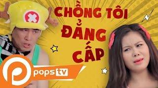 POPS TV | Hài: Chồng Tôi ...Đẳng Cấp - Nhật Cường, Kiều Minh Tuấn, Tiết Cương
