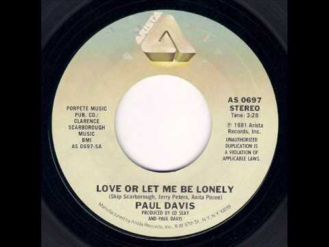 Paul Davis Love Or Let Me Be Lonely Single Version 1982 Youtube