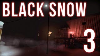 Black Snow | Part 3 | SCARING MYSELF STUPID