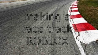 Making a race track! (thanks to roblox for the tutorial!)