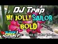 NEW DJ TRAP MY JOLLY SAILOR BOLD FULL BASS  BY MR NATION