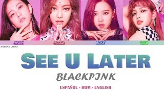 BLACKPINK - See U Later | Lyrics: Español- Rom -English