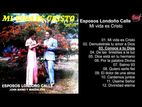 Esposos Londoño Calle - Mi Vida es Cristo - Album Completo - 720p