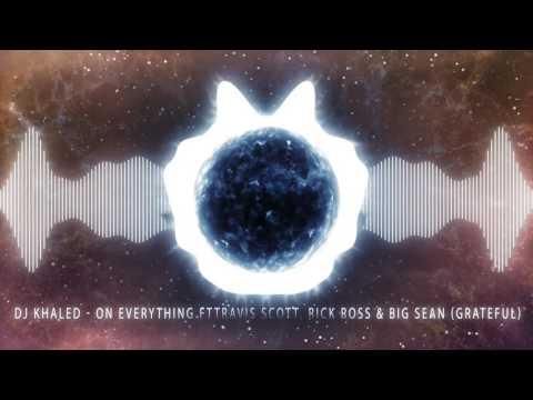Dj Khaled - On Everything FtTravis Scott, Rick Ross & Big Sean (Grateful)