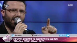 Bedirhan Gökçe   Mustafa Bozkurt Bu adam benim babam düet