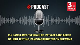 J&K land laws overhauled, private labs asked to limit testing, Pakistan minister on Pulwama