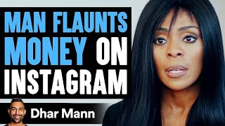 Man Flaunts Money On Instagram What Happens Next Will Shock You | Dhar Mann