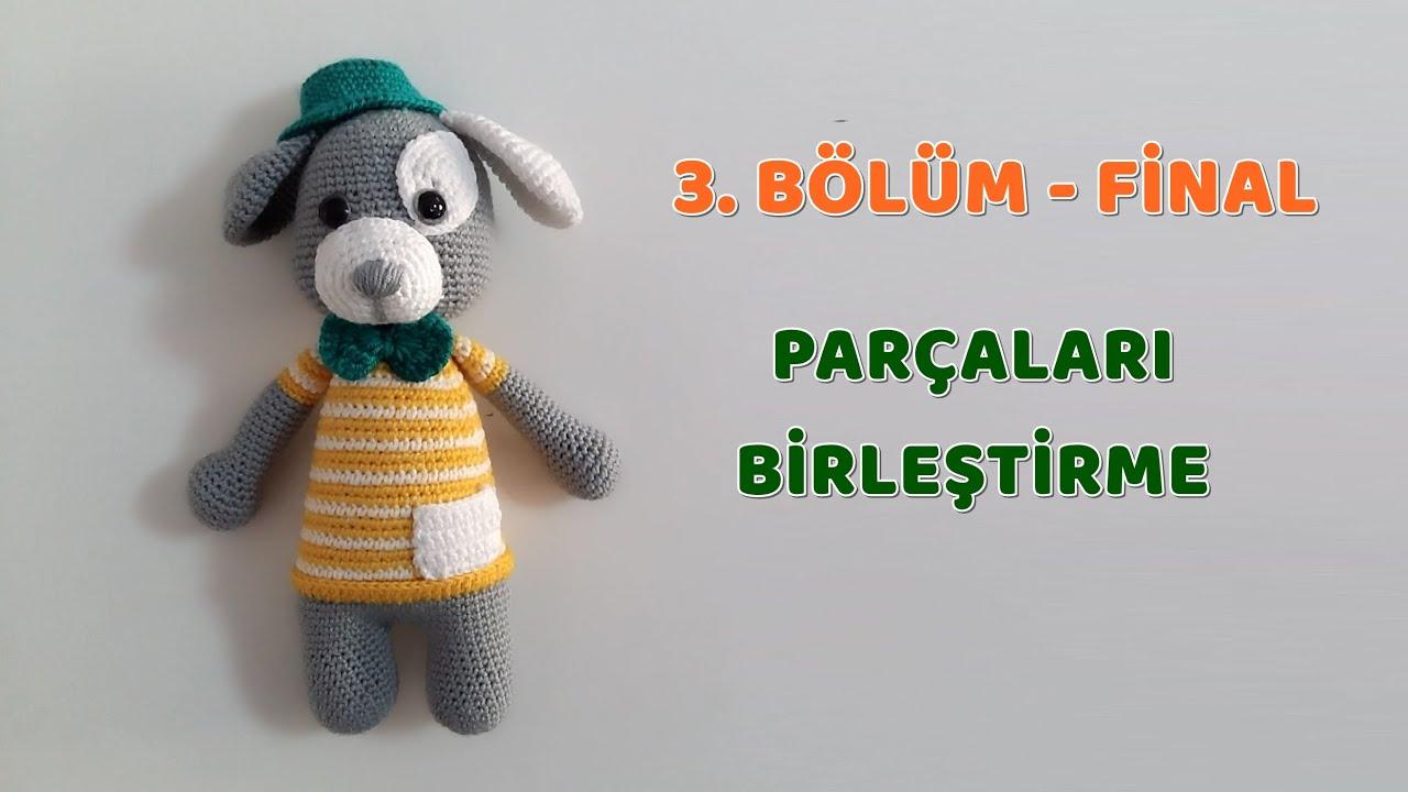 Amigurumi Örgü Bebek - Şapkalı Köpek - 3. BÖLÜM - FİNAL - Parcaları Birleştirme