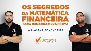 APRENDA OS SEGREDOS DA MATEMÁTICA FINANCEIRA PARA GABARITAR A PROVA DO BANCO DO NORDESTE - CESPE/UNB