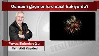 Yavuz Bahadıroğlu : Osmanlı göçmenlere nasıl bakıyordu?
