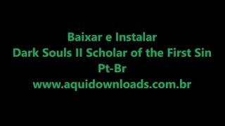 Baixar e Instalar Dark Souls II Scholar of the First Sin - Pt-Br