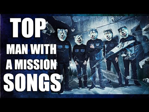 Top 10 MAN WITH A MISSION Songs