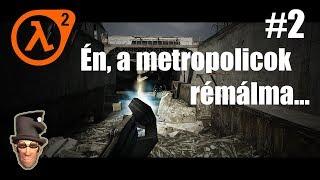 Vigyük végig: Half Life 2 #2 / Én, a metropolicok rémálma...