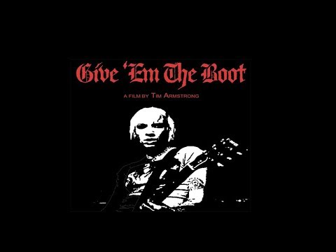 Give 'Em The Boot (A Film By Tim Armstrong)