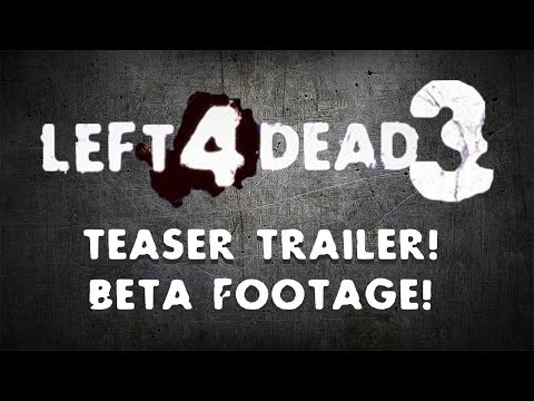 Left 4 Dead 3 Teaser Trailer and Footage!