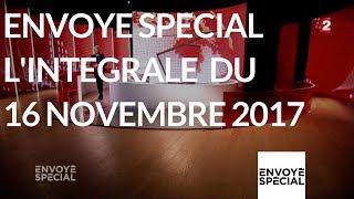 Envoyé spécial. L'intégrale du 16 novembre 2017 (France 2)